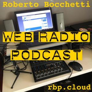Web Radio Podcast - Il podcast dedicato alle web radio - ideato, prodotto e condotto da Roberto Bocchetti